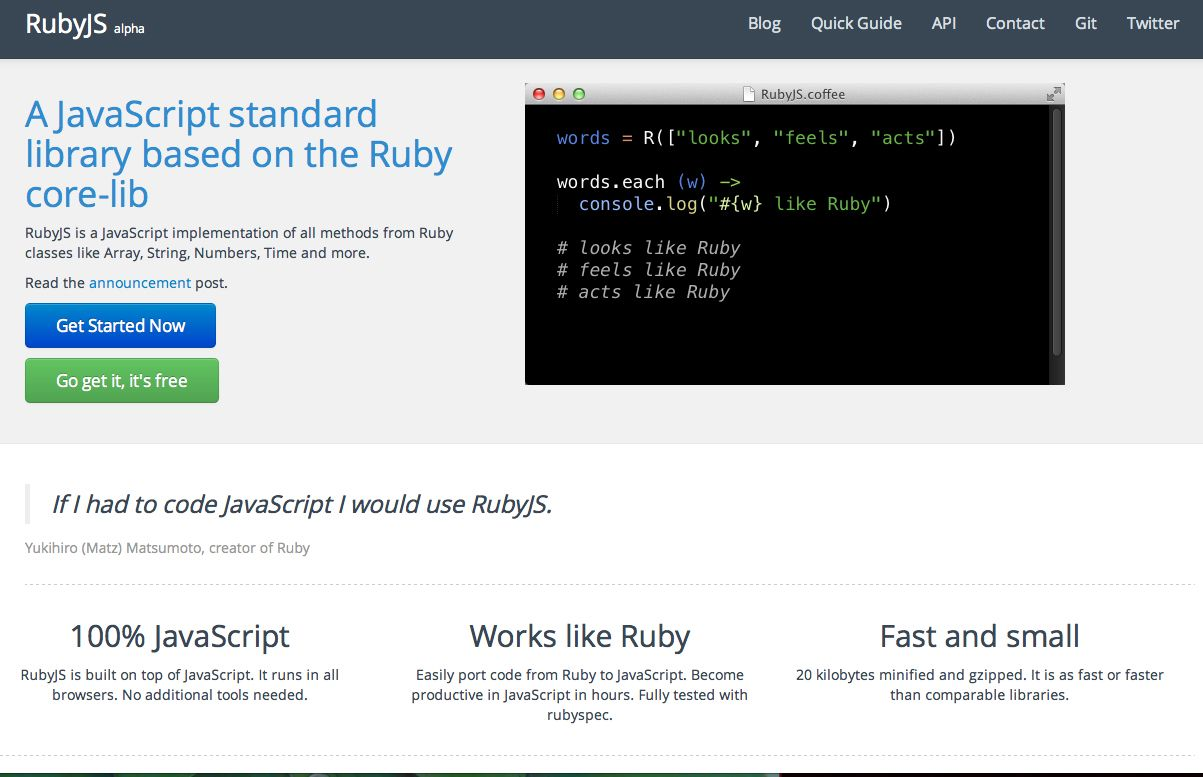 http://rubyjs.org A JavaScript standard library based on the Ruby core-lib. If you are dealing with duo code, JS and Ruby without going into each, you can check his site.