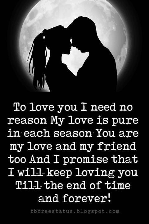 sweet love sayings to love you i need no reason my love is pure in each season you are my love and my friend too and i promise that i will keep
