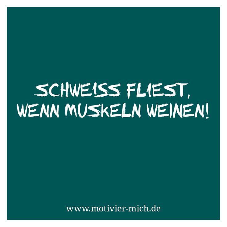 Schweiss Fliesst Wenn Muskeln Weinen Motivation Words Spruch