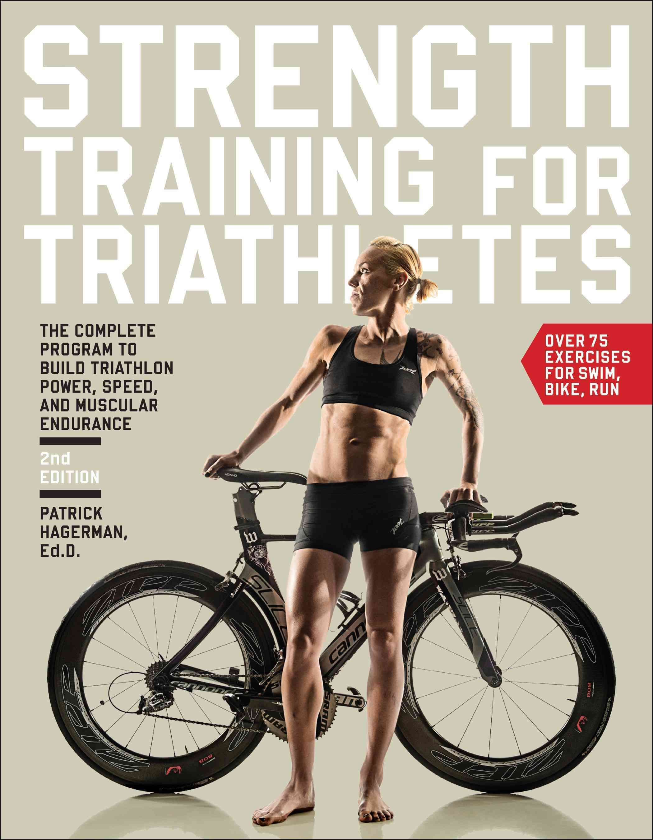 Strength Training for Triathletes: The Complete Program to Build ...