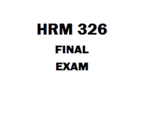 HRM 326 Final Exam 1). Business strategy influences how