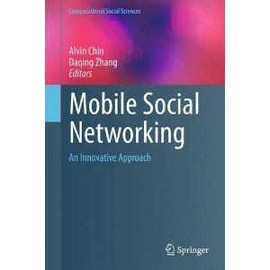 Mobile Social Networking An Innovative Approach Alvin Chin Daqing Zhang 9781461485780 Books Amazon Ca Social Science Social Networks Systems Theory