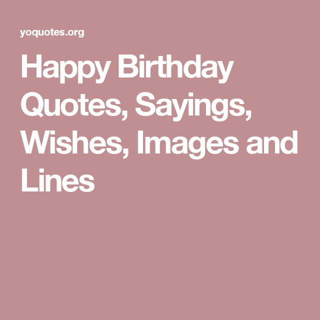 Happy Birthday Quotes Sayings Wishes Images And Lines Occasion