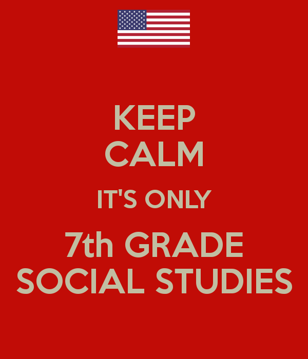 KEEP CALM IT'S ONLY 7th GRADE SOCIAL STUDIES
