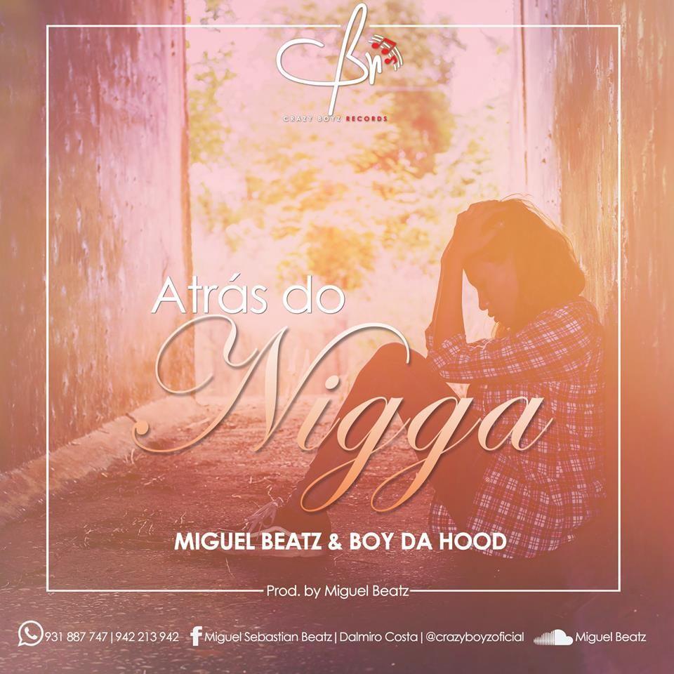 Crazy Boyz – Atrás do Nigga (Prod. Miguel Beatz) 2k17   Download