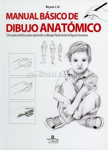 Manual Basico De Dibujo Anatomico Una Guia Practica Para Aprender A Dibujar Facilmente La Figura Humana Clases De Dibujo Dibujo Anatomico Libro De Dibujo