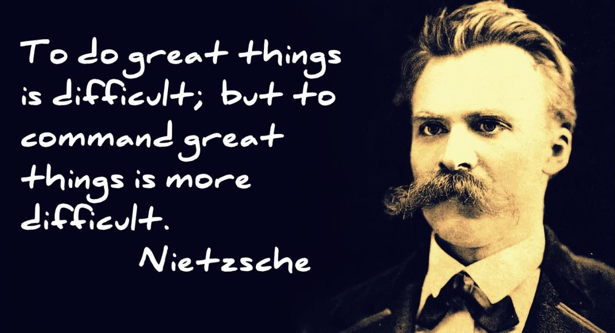 Nietzsche quote, to do great things is difficult to command great things is more difficult