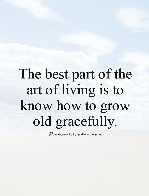 Growing Old Google Search Aging Gracefully Quotes Growing Old Quotes Getting Old Quotes