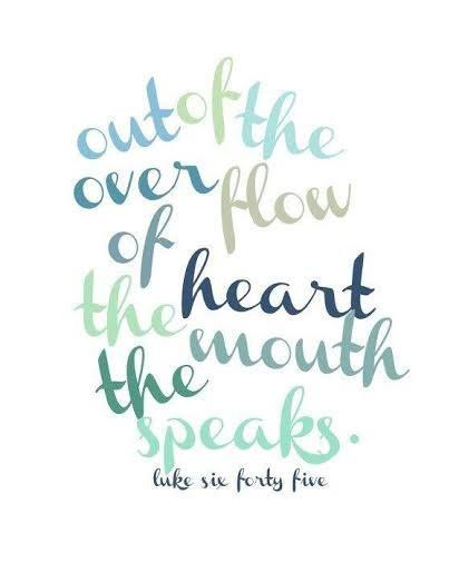 Out of the Heart...The Mouth Speaks (Luke 6:45)