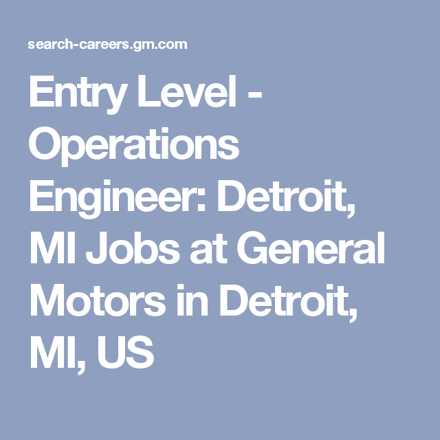 Entry Level Operations Engineer Detroit Mi Jobs At General
