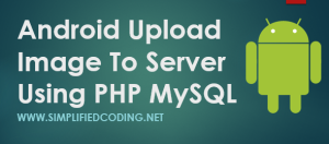 Android Upload Image To Server Using PHP MySQL | Simplified