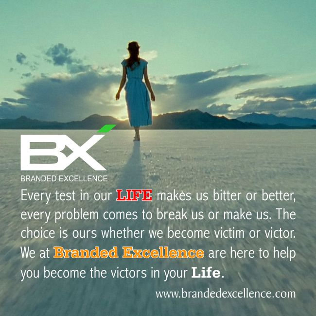 Every test in our life makes us bitter or better, every problem comes to break us or make us. The choice is ours whether we become victim or victor. We at branded excellence are here to help you become the victors in your life. http://ow.ly/MMsZU