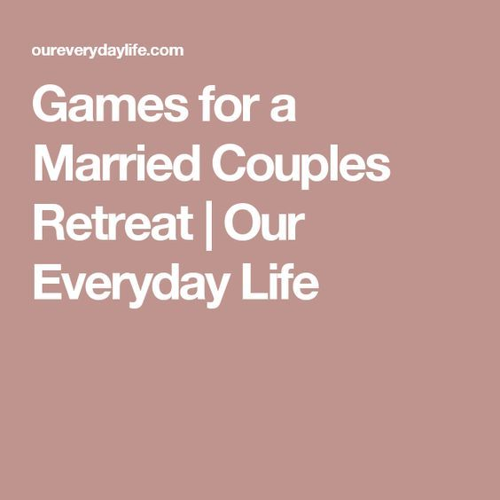 Games For A Married Couples Retreat Our Everyday Life Couples Retreats Married Couple Marriage Retreats