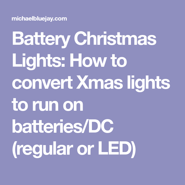 battery christmas lights how to convert xmas lights to run on batteriesdc regular or led