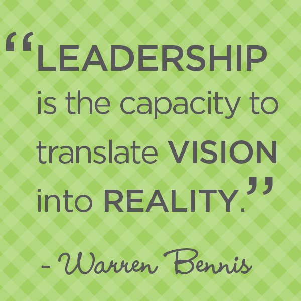 """Leadership Is The Capacity To Translate Vision Into"