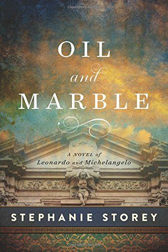 Oil And Marble A Novel Of Leonardo And Michelangelo Arca Books Michelangelo Novels