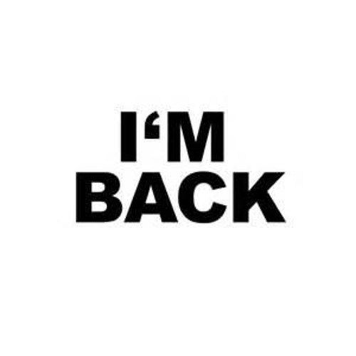 Im Back Im Back Quotes I Am Back Quotes Sayings