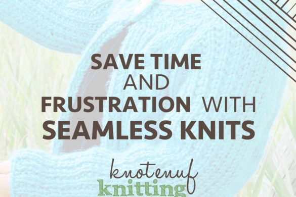 save time and frustration with a seamless knit