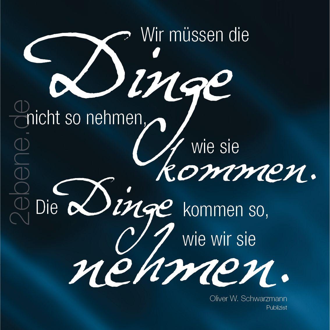 Wir müssen die Dinge ... Zitat: Oliver W. Schwarzmann Design: Nick Bley Jetzt bei amazon erhältlich. http://amazon.zweiebene.de