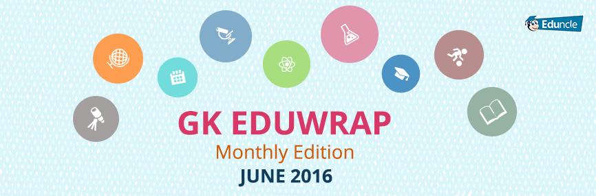 Current Affairs of Last Month  GK Eduwrap June 2016 PDF format  [Free Download]