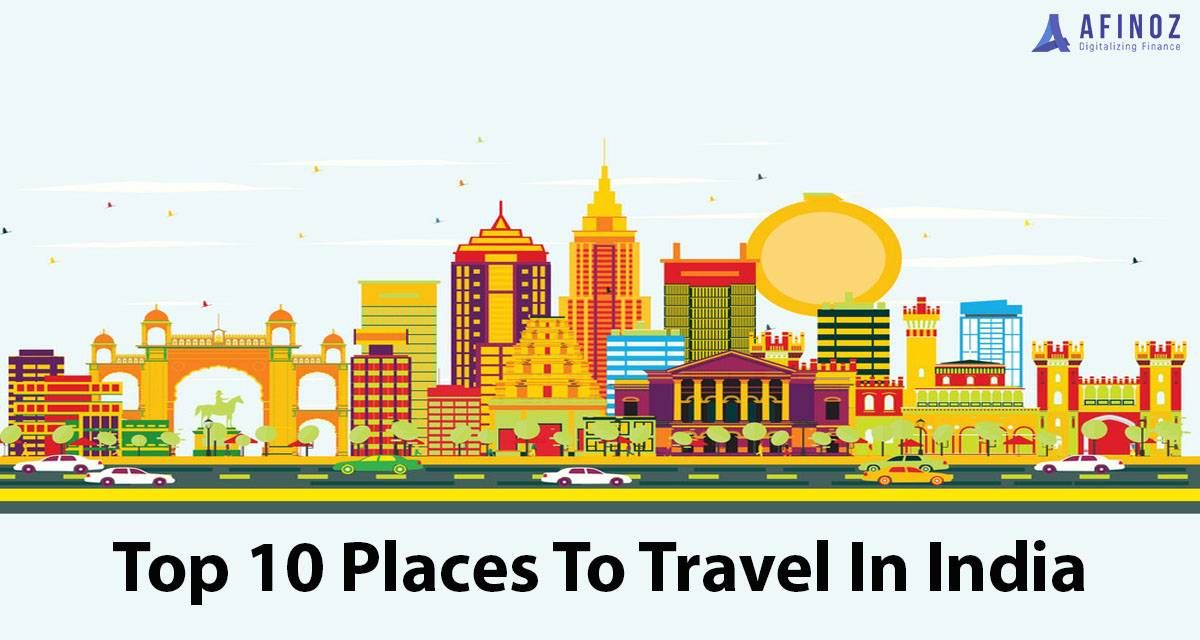 Top 10 Places To Travel In India With Personal Loan Afinoz India Travel Travel Places To Travel