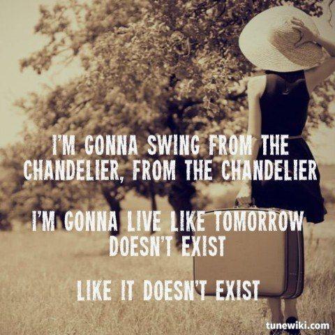 Chandelier By Sia Chandelier Lyrics Song Lyric Quotes Favorite Lyrics
