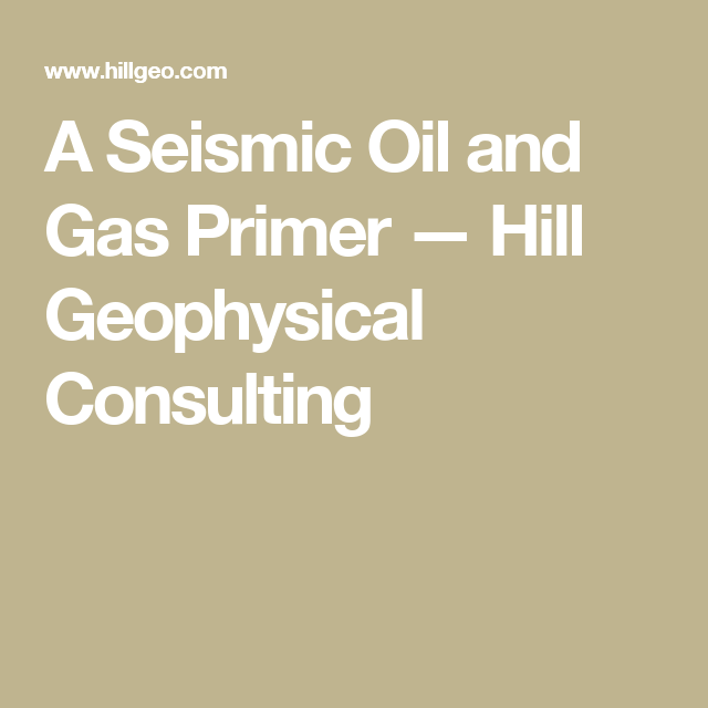 A Seismic Oil and Gas Primer — Hill Geophysical Consulting