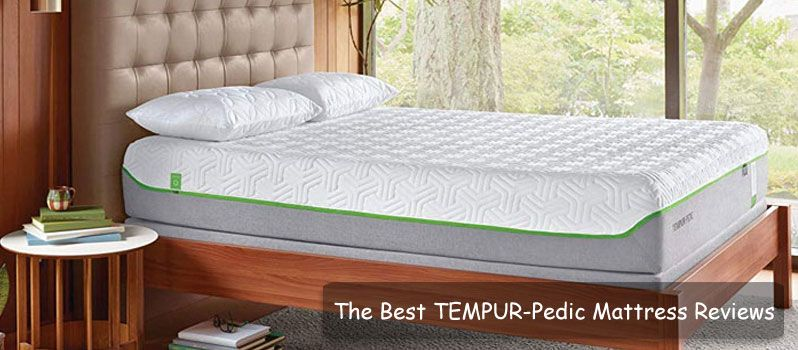 The Best Tempur Pedic Mattress Reviews And Buyer S Guide