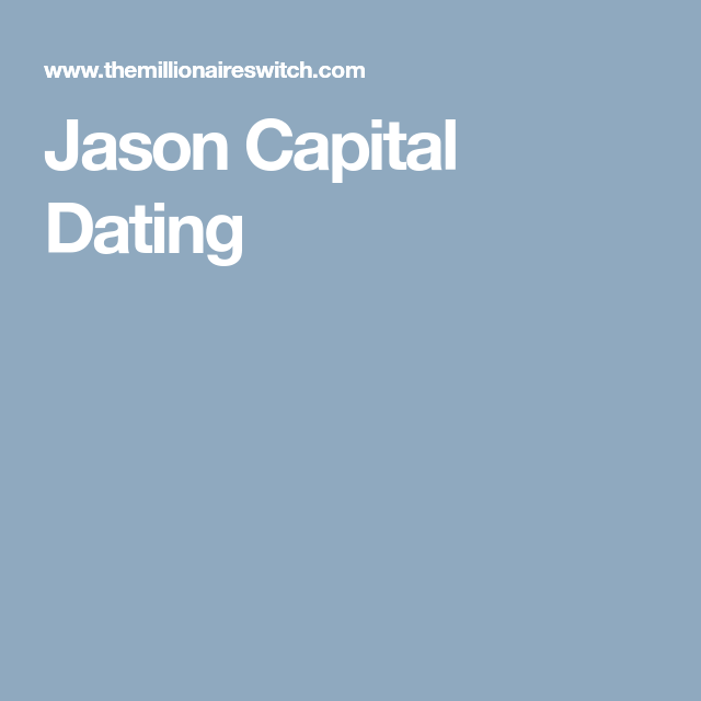 Jason Capital online dating