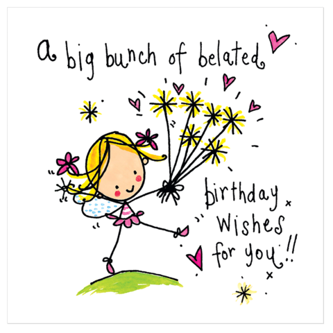 A Big Bunch Of Belated Birthday Wishes For You Juicy Lucy Designs Belated Birthday Wishes Belated Happy Birthday Wishes Late Birthday Wishes