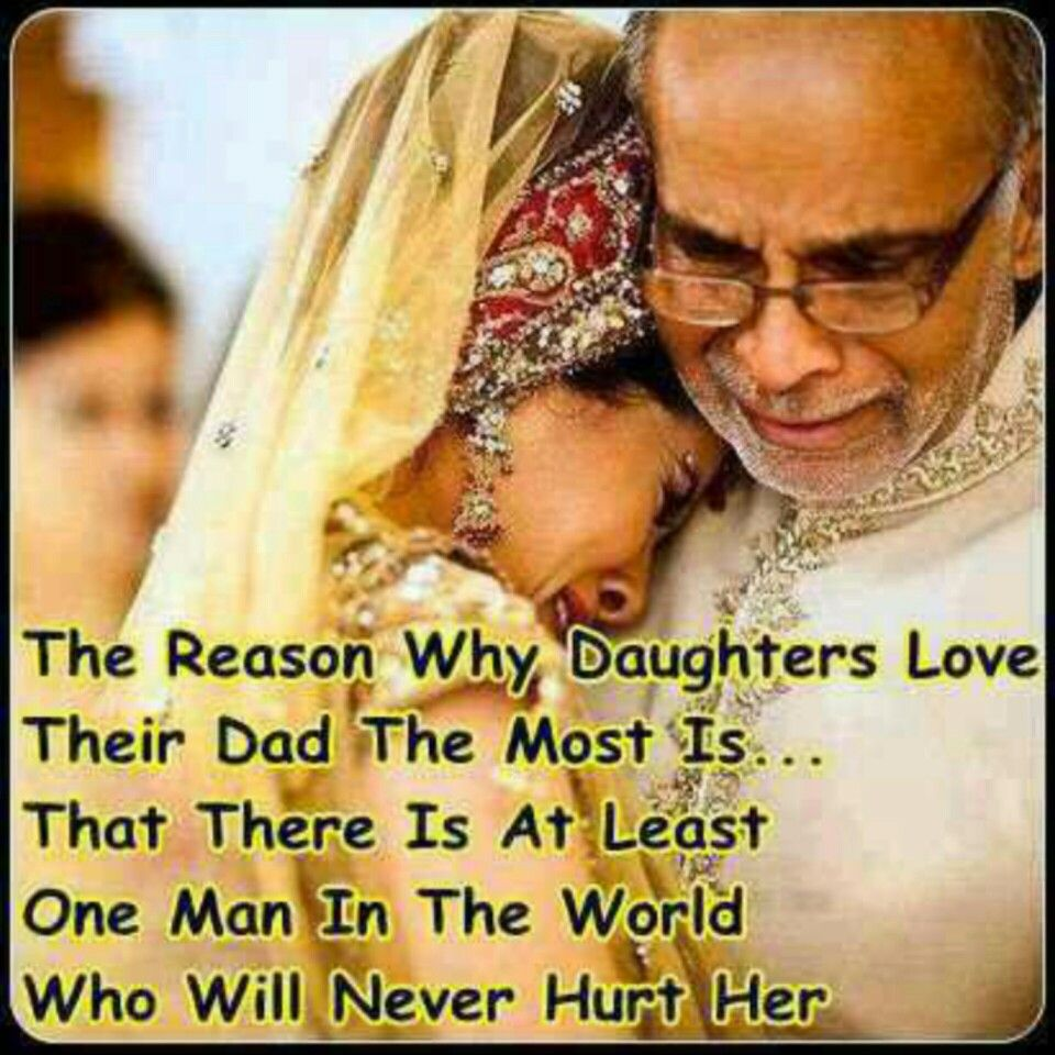 The reason why daughters love their Dad the most is that there is at least one man in the world who will never hurt her
