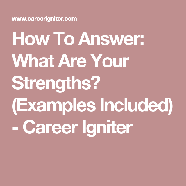 How To Answer What Are Your Strengths Examples Included
