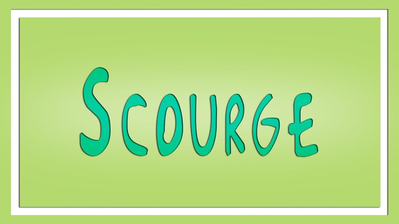 Scourge Definition - Learn English - The … | Free dictionary