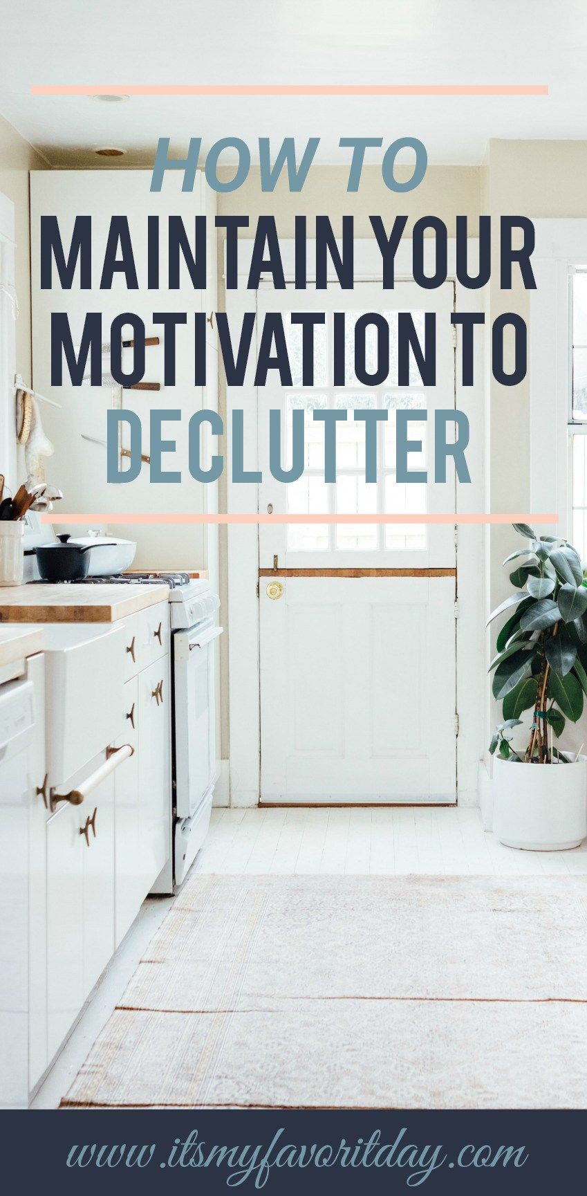 I Have Such A Hard Time Maintaining My Motivation To Declutter And Organize My Home So Encouraging I Can Wait To Get Started Trust Me You Want To Read