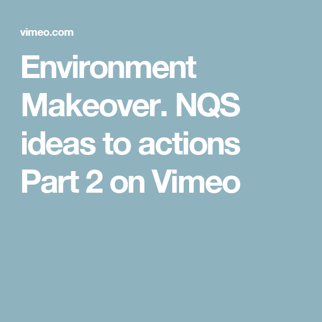 Environment Makeover. NQS ideas to actions Part 2 on Vimeo