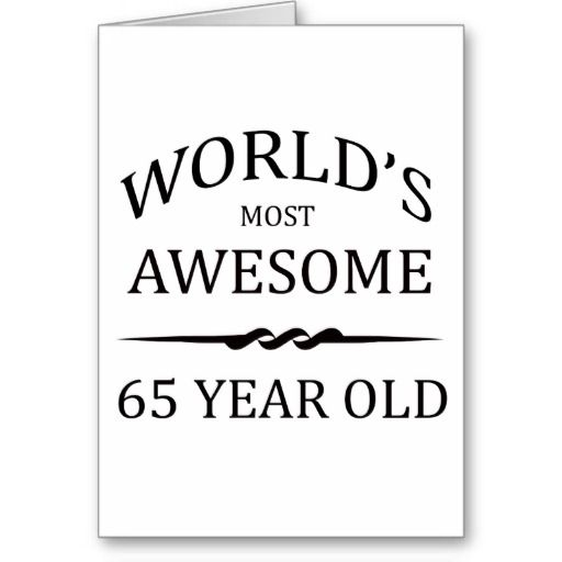 Worlds Most Awesome 65 Year Old Birthday Card