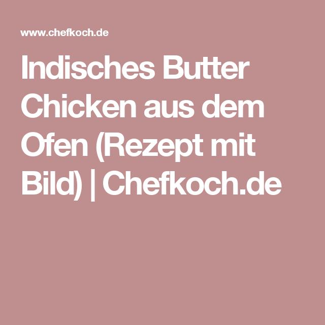 Indisches Butter Chicken aus dem Ofen (Rezept mit Bild) | Chefkoch.de
