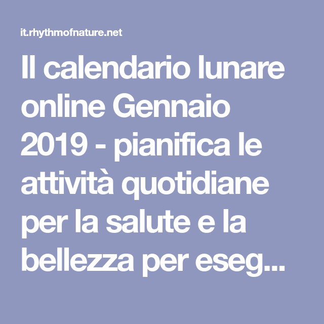 Calendario Lunare Per La Salute E La Bellezza.Il Calendario Lunare Online Gennaio 2019 Pianifica Le