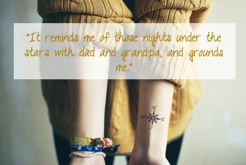 """It reminds me of those #nights under the #stars with #dad and #grandpa, and grounds me."" #quote #tattoo #compass #art #ink"