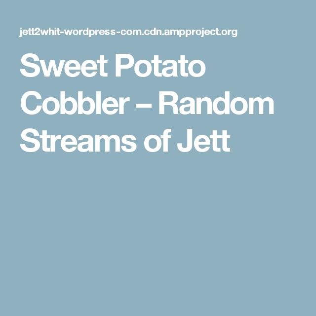 Sweet Potato Cobbler – Random Streams of Jett