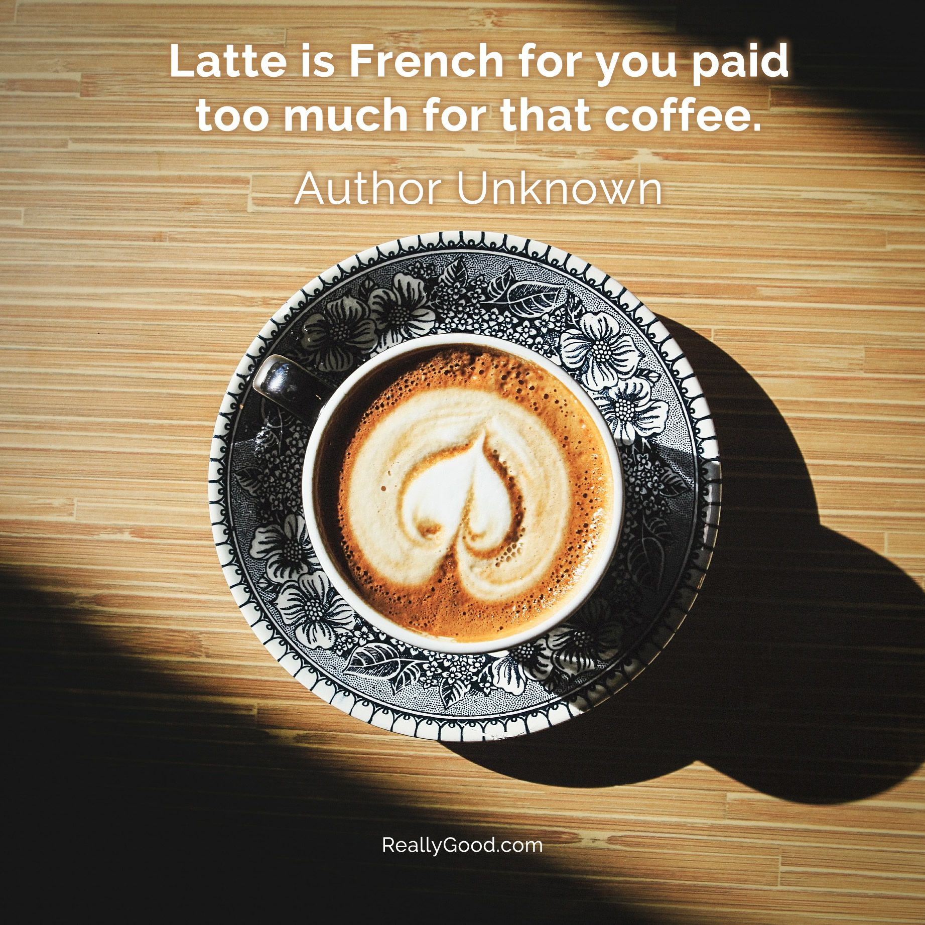 Latte is French for you paid too much for that coffee