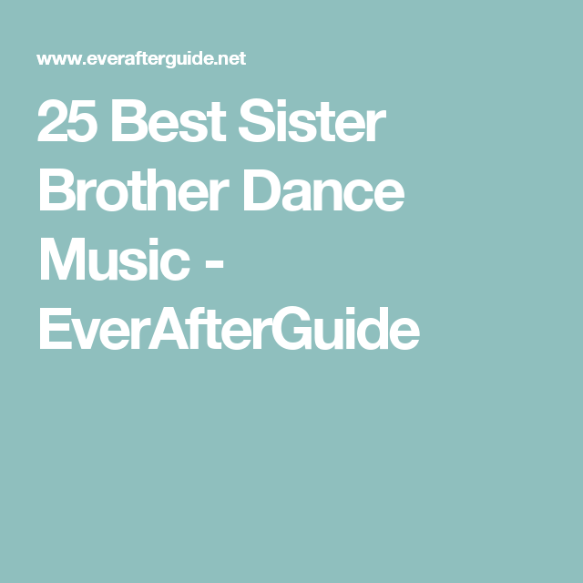 25 Best Sister Brother Dance Music - EverAfterGuide | My Style ...
