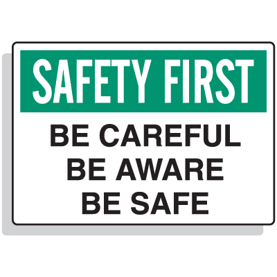 Safety First - Be Careful, Be Aware, Be Safe Signs | Safety first ...