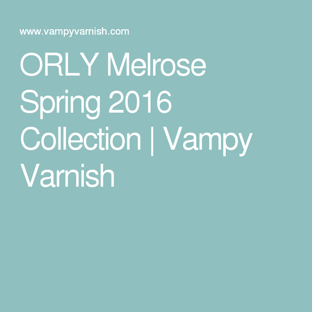 ORLY Melrose Spring 2016 Collection | Vampy Varnish