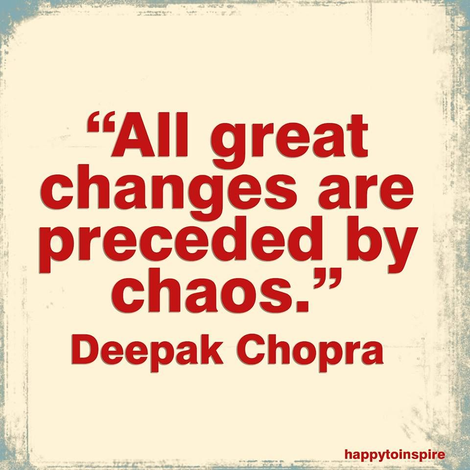 All Great Changes Are Preceded By Chaos Deepak Chopra So Don T