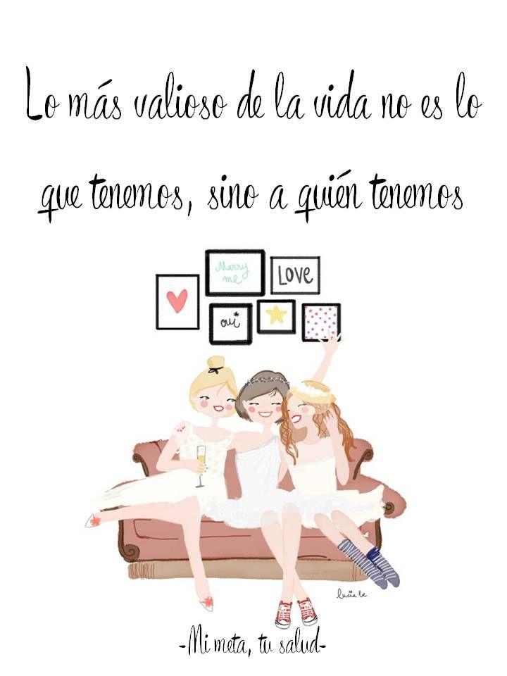 Lo mas valioso de la vida no es lo que tenemos sino a for En un grupo de amigas nunca falta