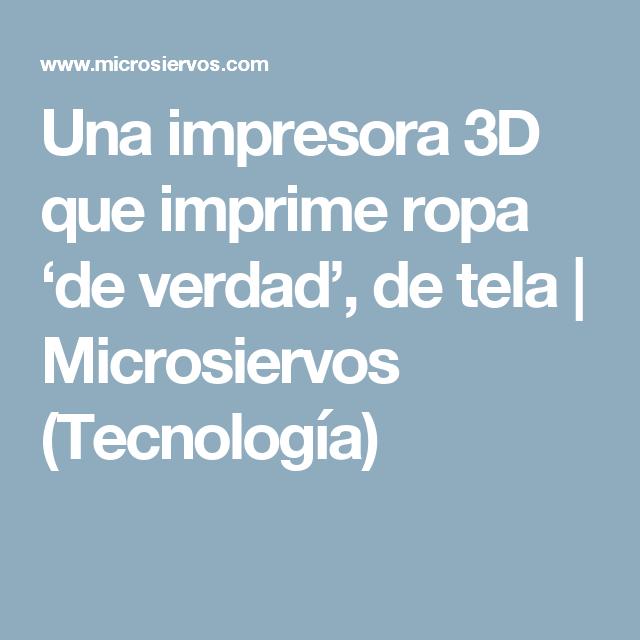 Una impresora 3D que imprime ropa 'de verdad', de tela   Microsiervos (Tecnología)