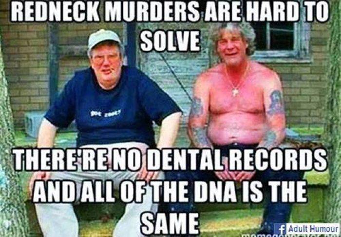 Funniest Dirty Meme Ever : Redneck murders are hard to solve meme funny adult jokes adult
