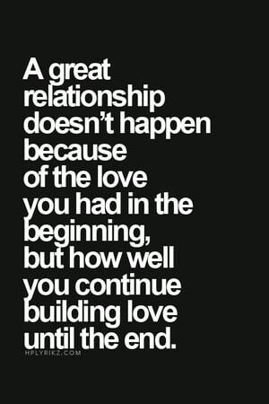 Yes! So very true. Great relationships take time, the good and the bad, and growing from it. They don't happen right away.