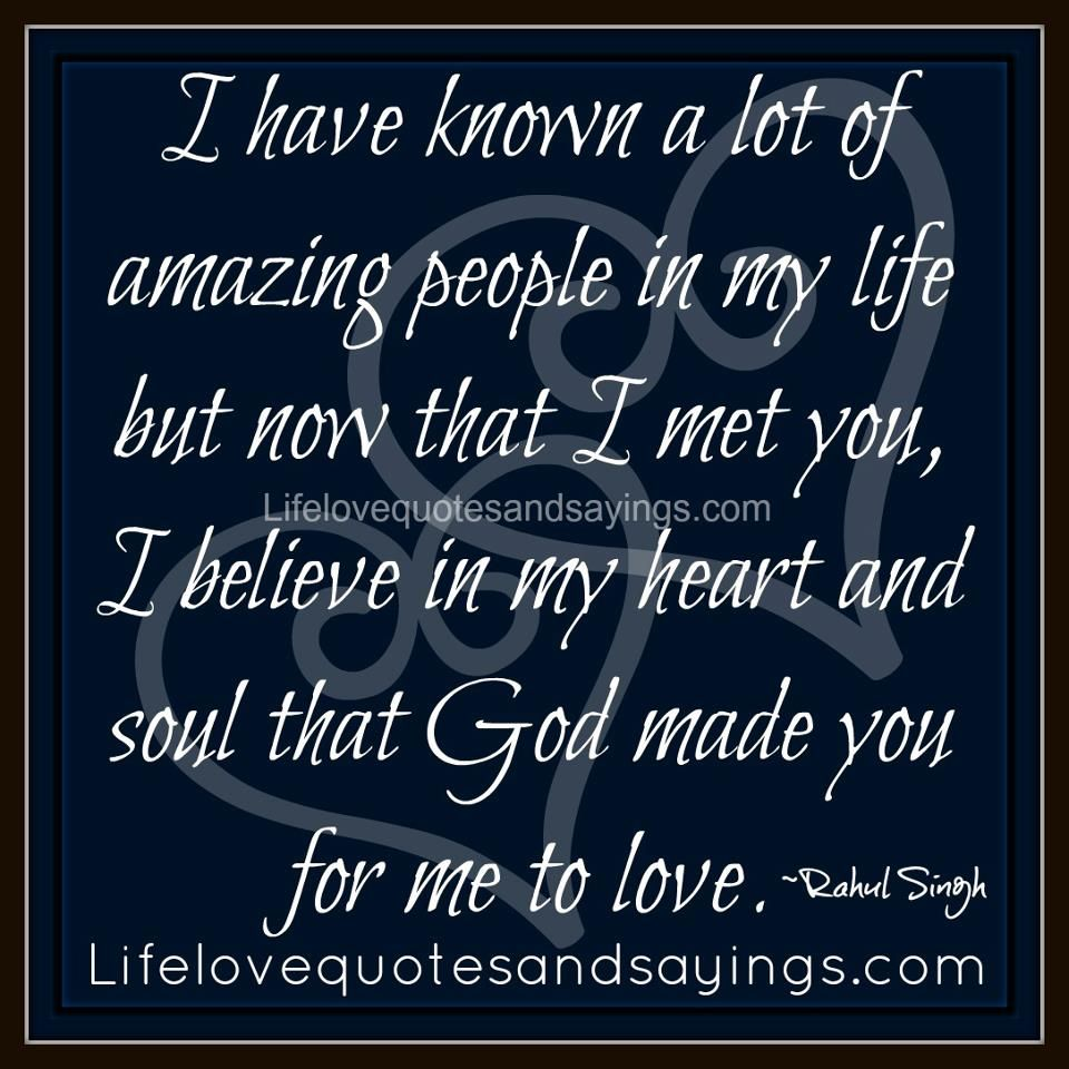 I have known a lot of amazing people in my life but now that I met